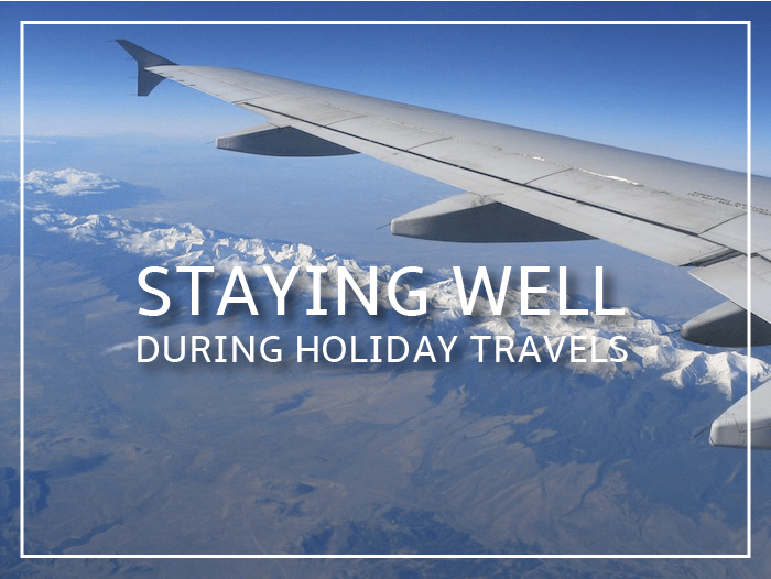 Staying Well During Holiday Travels