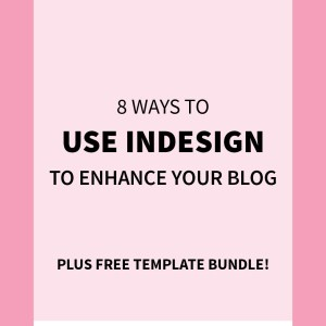 8 Ways to Use InDesign to Enhance Your Blog (Free Templates!)