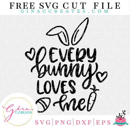 Every Bunny Loves Me Free Easter Svg Cut File Gina C Creates