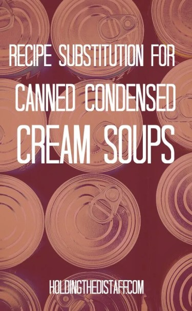 Recipe Substitution for Canned Condensed Cream Soups: healthier alternatives for any recipe! Plus super easy to make.