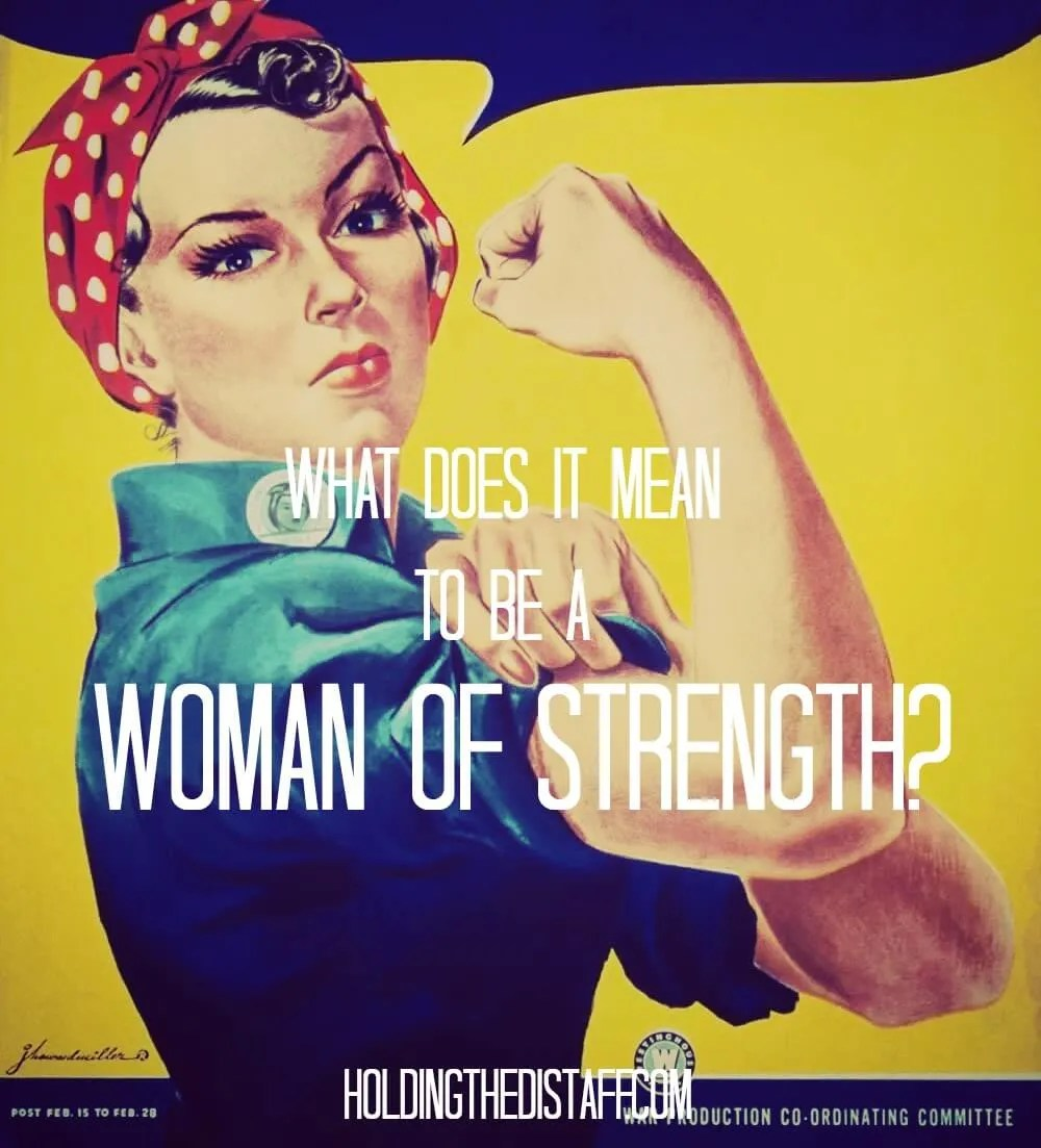 What Does It Mean To Be A Woman Of Strength? You're inspired by strong women, but do you constantly feel like you just don't measure up? Maybe we need to reconsider what it means to be strong.