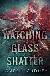 6 Books by James Cudney | May Promo | Watching Glass Shatter cover