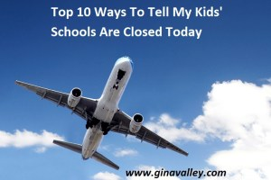 Humor Funny Humorous Family Life Love Laugh Laughter Parenting Mom Moms Dad Dads Parenting Child Kid Kids Children Son Sons Daughter Daughters Brother Brothers Sister Sisters Grandparent Grandma Grandpa Grandparents Grandfather Grandmother Parenting Gina Valley Top 10 Signs My Kids' Schools Are Closed Today School Vacation