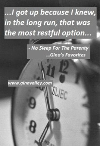 Humor Funny Humorous Family Life Love Laugh Laughter Parenting Mom Moms Dad Dads Parenting Child Kid Kids Children Son Sons Daughter Daughters Brother Brothers Sister Sisters Grandparent Grandma Grandpa Grandparents Grandfather Grandmother Parenting Gina Valley No Sleep For The Parenty…Gina's Favorites