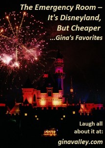 Humor Funny Humorous Family Life Love Laugh Laughter Parenting Mom Moms Dad Dads Parenting Child Kid Kids Children Son Sons Daughter Daughters Brother Brothers Sister Sisters Grandparent Grandma Grandpa Grandparents Grandfather Grandmother Parenting Gina Valley The Emergency Room – It's Disneyland, But Cheaper...Gina's Favorites