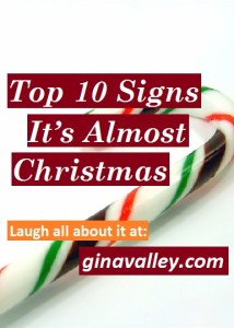 Humor Funny Humorous Family Life Love Laugh Laughter Parenting Mom Moms Dad Dads Parenting Child Kid Kids Children Son Sons Daughter Daughters Brother Brothers Sister Sisters Grandparent Grandma Grandpa Grandparents Grandfather Grandmother Parenting Gina Valley Top 10 Signs It's Almost Christmas ...Gina's Favorites