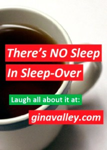 Humor Funny Humorous Family Life Love Laugh Laughter Parenting Mom Moms Dad Dads Parenting Child Kid Kids Children Son Sons Daughter Daughters Brother Brothers Sister Sisters Grandparent Grandma Grandpa Grandparents Grandfather Grandmother Parenting Gina Valley There's NO Sleep In Sleep-Over