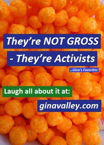 Humor Funny Humorous Family Life Love Laugh Laughter Parenting Mom Moms Dad Dads Parenting Child Kid Kids Children Son Sons Daughter Daughters Brother Brothers Sister Sisters Grandparent Grandma Grandpa Grandparents Grandfather Grandmother Parenting Gina Valley They're NOT GROSS - They're Activists …Gina's Favorites
