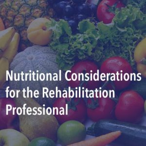 Nutrition Considerations for Rehabilitation Professionals
