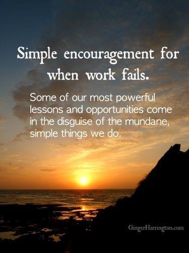 Simple Encouragement When Work Fails Ginger Harrington