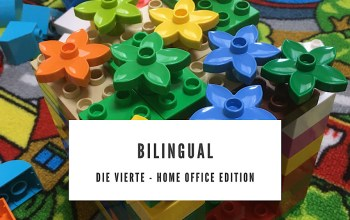Bilinguale Erziehung die 4. – Home Office Edition