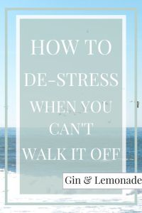 How to de-stress when you can't walk it off.