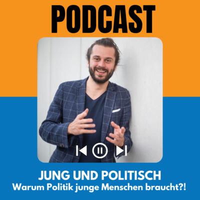 #05 – Jung und Politisch – Warum Politik junge Menschen braucht!