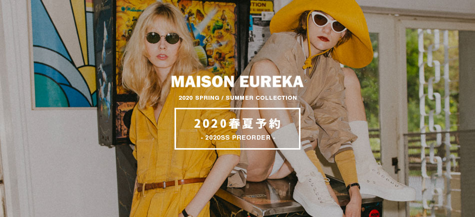 【 MAISON EUREKA】2020S/S COLLECTION 先行予約受付開始!