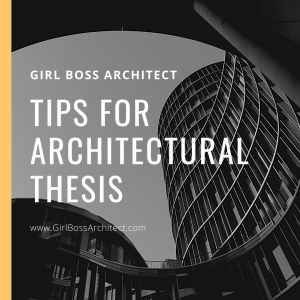 Girl Boss Architect Tips for Architectural Thesis