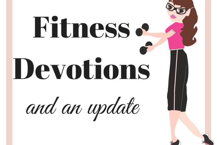 Fitness Devotionals and an Update