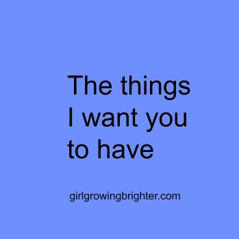 the things i want you to have