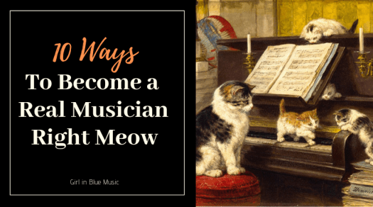 10 Ways to Become a Real Musician Right Meow
