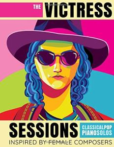Book Cover: The Victress Sessions: Classical Pop Piano Solos Inspired By Female Composers