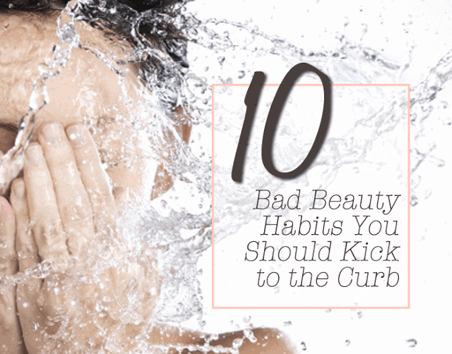 10 bad beauty habits you should kick to the curb