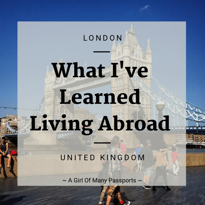 What I've Learned Living Abroad | A Girl of Many Passports