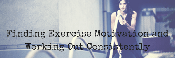 Finding Exercise Motivation and Working Out Consistently