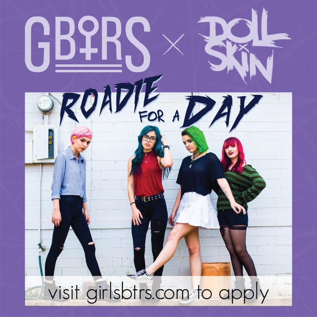 G.B.T.R.S. and Doll Skin present Roadie for a Day. This opportunity is closed