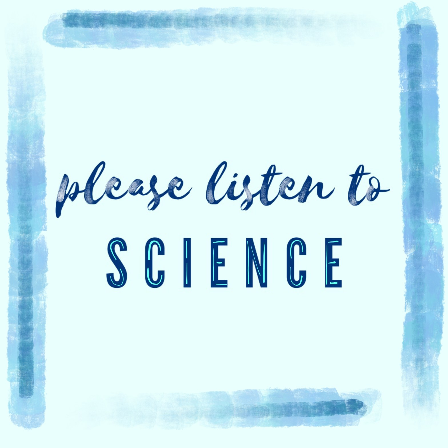 """blue background that reads """"please listen to science"""""""