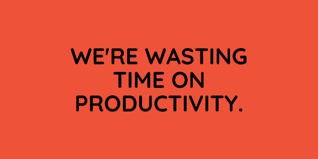 wasting time on productivity
