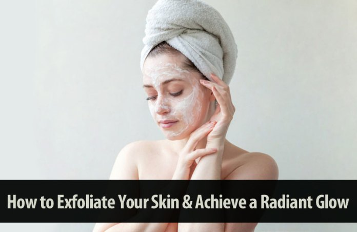 How to Exfoliate Your Skin & Achieve a Radiant Glow
