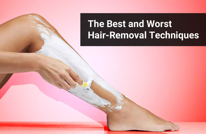 The-Best-and-Worst-Hair-Removal-Techniques