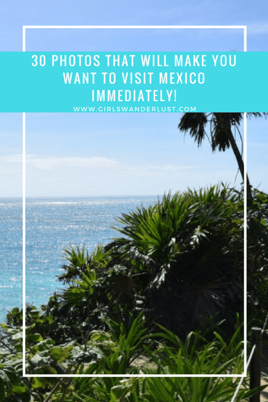 30 photos that will make you want to visit Mexico immediately!