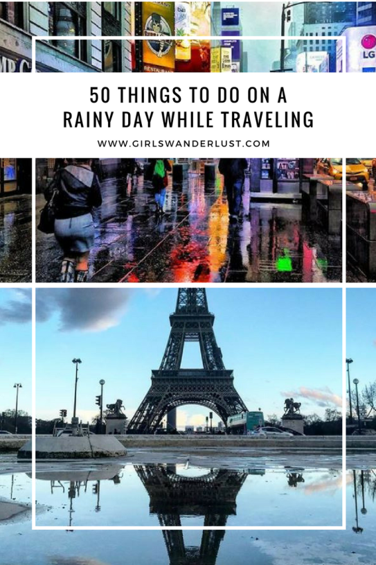 50 Things to do on a rainy day while traveling by @girlswanderlust #pinterest #travel #wanderlust #traveling #traveltips #girlswanderlust #rain #rainy days #rainydays