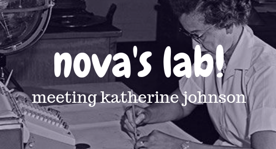 Nova's Lab! Meeting Katherine Johnson