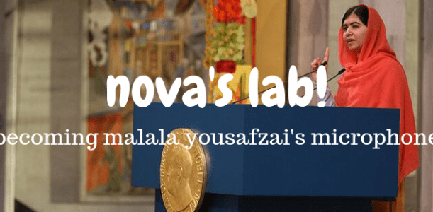Nova's Lab! Becoming Malala Yousafzai's Microphone