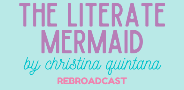 The Literate Mermaid by Christina Quintana & Interview! (Rebroadcast)