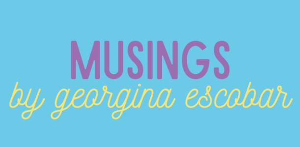 Musings by Georgina Escobar