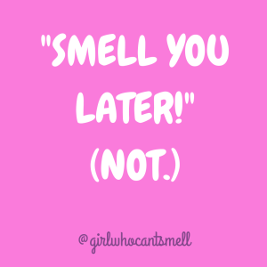 text picture with the words Smell You Later Not Anosmia