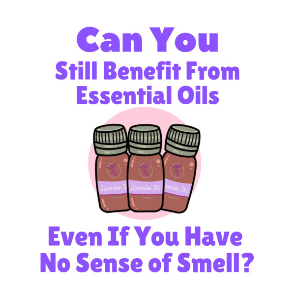 picture of essential oil bottles with the words Can you still benefit from essential oils even if you have anosmia