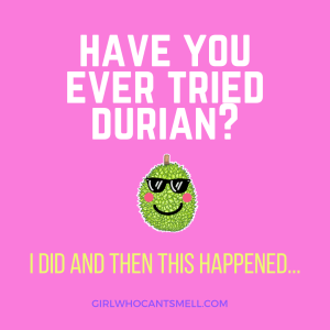 picture of a durian fruit with sunglasses and the words Have you ever tried durian I did and then this happened www.girlwhocantsmell.com