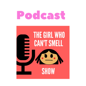 Anosmia Podcast By The Girl Who Cant Smell