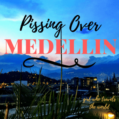 Pissing Over Medellin…