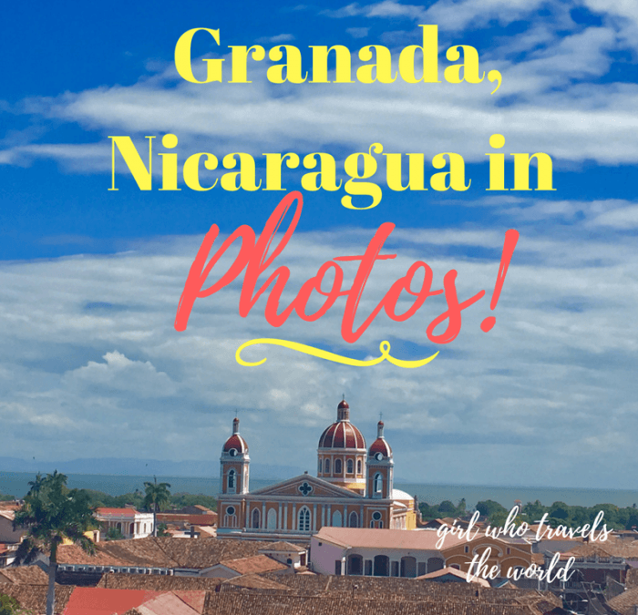 Granada, Nicaragua in Photos, Girl Who Travels the World