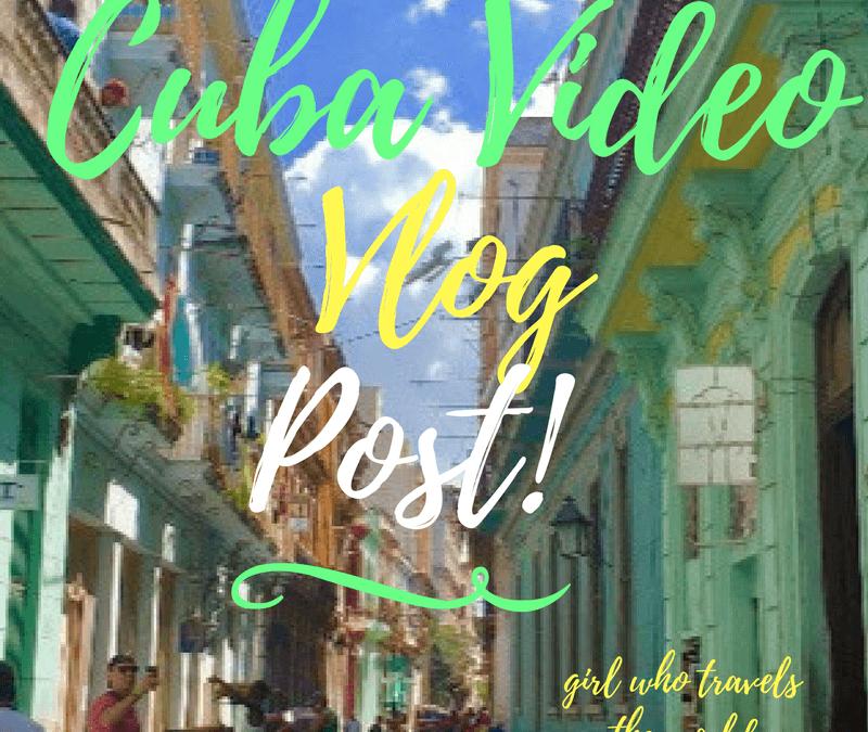Cuba Video Vlog Post!