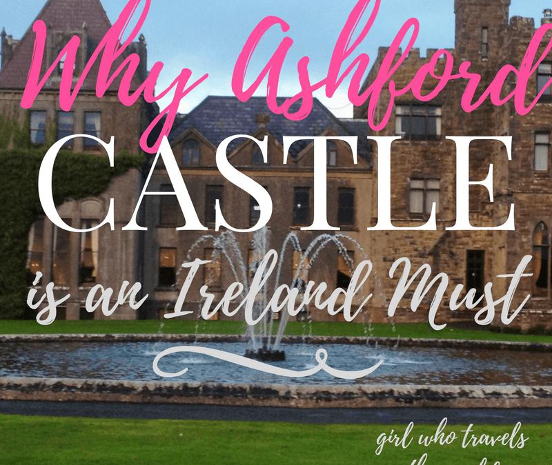 Why Ashford Castle is an Ireland MUST