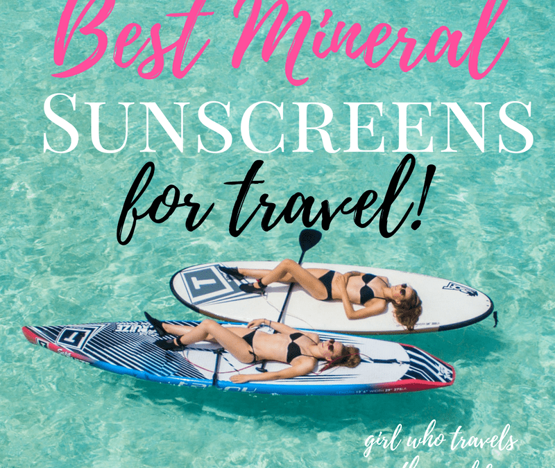Best Mineral Sunscreens for Travel!