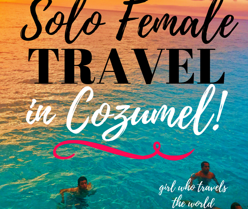Solo Female Travel in Cozumel ~ Video!