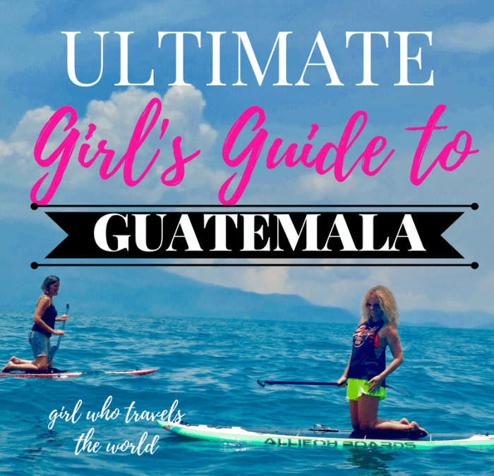 Ultimate Girl's Guide to Guatemala Travel