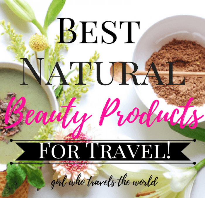 Best Natural Beauty Products for Travel, Girl Who Travels the World