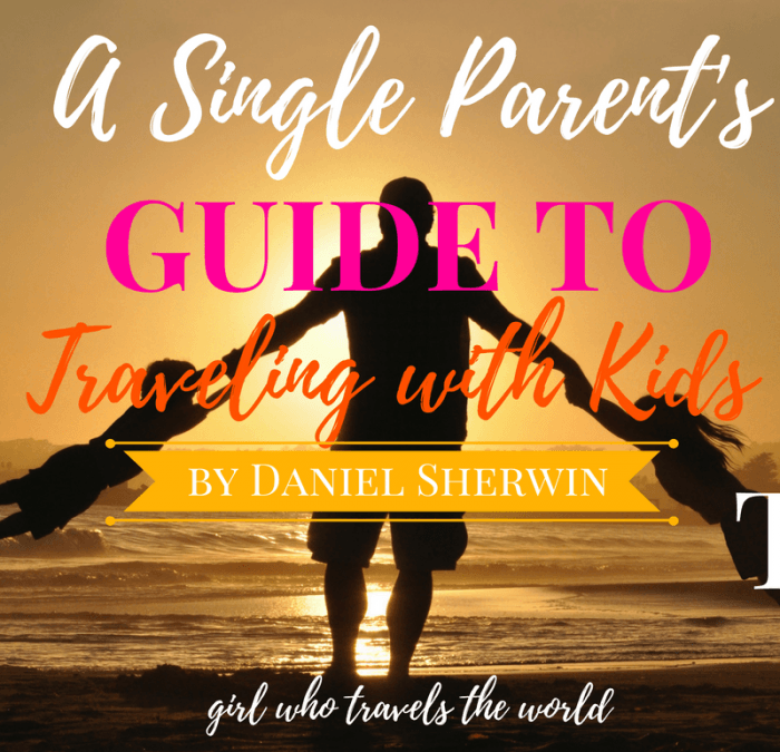 A Single Parent's Guide to Traveling with Kids, Girl Who Travels the World